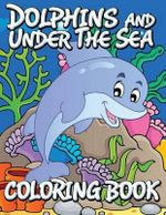 Dolphins and Under the Sea Coloring Book - Speedy Publishing LLC