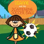 Dianne and the Disappearing Soccer Ball - Jupiter Kids