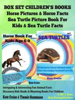 Box Set Children's Books : Horse Pictures & Horse Facts - Sea Turtle Picture Book For Kids & Sea Turtle Facts - Intriguing & Interesting Fun Animal Fac - Kate Cruise