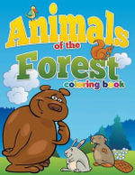 Animals of the Forest Coloring Book : Color and Learn for Ages 3-8 - Pk Burian