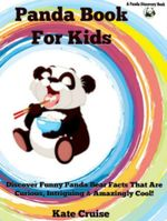 Panda Books For Kids : Discover Funny Panda Bear Facts That Are Curious, Intriguing & Amazingly Cool (Panda Books With Pictures & Fun Facts For Kids): - Kate Cruise
