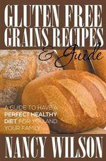Gluten Free Grains Recipes & Guide - Nancy Wilson