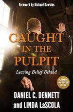 Caught in the Pulpit : Leaving Belief Behind - Daniel C. Dennett