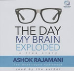 The Day My Brain Exploded : A True Story - Ashok Rajamani