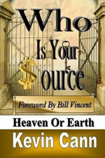 Who Is Your Source : Heaven or Earth - Kevin L Cann