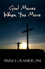 God Moves When You Move - Prince Olamide Oni