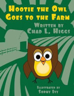 Hootie the Owl Goes to the Farm - Chad L Higgs