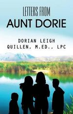 Letters from Aunt Dorie - Dorian Leigh Quillen M Ed Lpc