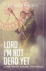 Lord, I'm Not Dead Yet - Dr David Roberts