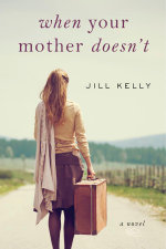 When Your Mother Doesn't : A Novel - Jill Kelly