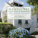 Nantucket Cottages and Gardens : Charming Spaces on the Faraway Isle - Leslie Linsley
