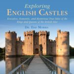 Exploring English Castles : Evocative, Romantic, and Mysterious True Tales of the Kings and Queens of the British Isles - Edd Morris
