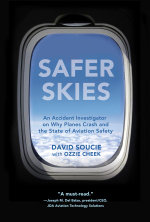 Safer Skies : An Accident Investigator on Why Planes Crash and the State of Aviation Safety - David Soucie