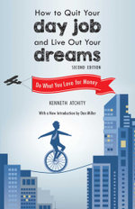 How to Quit Your Day Job and Live Out Your Dreams : Do What You Love for Money - Kenneth Atchity