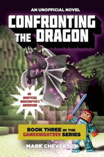 Confronting the Dragon : An Unofficial Minecrafter's Adventure : Gameknight999 Series : Book 3 - Mark Cheverton