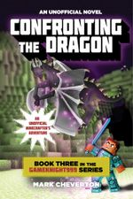 Confronting the Dragon : Book Three in the Gameknight999 Series: An Unofficial Minecrafter's Adventure - Mark Cheverton