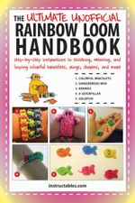 The Ultimate Unofficial Rainbow Loom Handbook : Step-by-Step Instructions to Stitching, Weaving, and Looping Colorful Bracelets, Rings, Charms, and Mor - Instructables.com