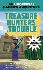 Treasure Hunters in Trouble : An Unofficial Gamer's Adventure, Book Four - Winter Morgan