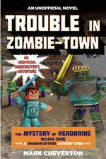 Trouble in Zombie-Town : The Mystery of Herobrine: Book One: A Gameknight999 Adventure: An Unofficial Minecrafter's Adventure - Mark Cheverton