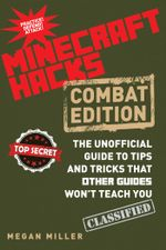 Hacks for Minecrafters : Combat Edition: The Unofficial Guide to Tips and Tricks That Other Guides Won't Teach You - Megan Miller