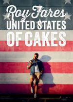 United States of Cakes : Tasty Traditional American Cakes, Cookies, Pies, and Baked Goods - Roy Fares