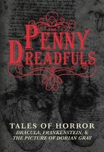 The Penny Dreadfuls : Tales of Horror: Dracula, Frankenstein, and the Picture of Dorian Gray - Bram Stoker
