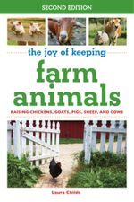 The Joy of Keeping Farm Animals : Raising Chickens, Goats, Pigs, Sheep, and Cows - Laura Childs
