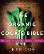The Organic Cook's Bible : How to Select and Cook the Best Ingredients on the Market - Jeff Cox