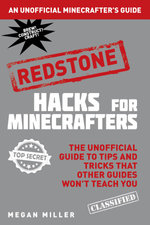 Hacks for Minecrafters : Redstone: The Unofficial Guide to Tips and Tricks That Other Guides Won't Teach You - Megan Miller