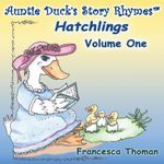 Auntie Duck's Story Rhymes : Hatchlings - Volume One - Francesca Thoman