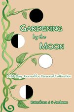 Gardening by the Moon : A 28-Day Journal for Personal Cultivation - Ratnakara J S Andrews