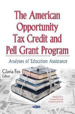 American Opportunity Tax Credit & Pell Grant Program : Analyses of Education Assistance - Gloria Fox
