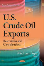 U.S. Crude Oil Exports : Restrictions and Considerations