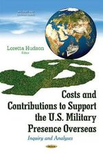 Costs & Contributions to Support the U.S. Military Presence Overseas : Inquiry & Analyses