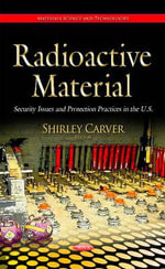 Radioactive Material : Security Issues and Protection Practices in the U.S.