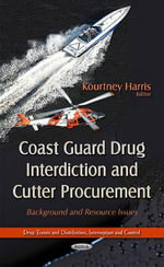 Coast Guard Drug Interdiction and Cutter Procurement : Background and Resource Issues