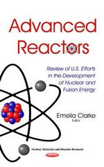Advanced Reactors : Review of U.S. Efforts in the Development of Nuclear and Fusion Energy - Emelia Clarke