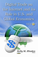 Digital Trade on the Internet and its Role in U.S. and Global Economies : Volume 1