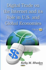 Digital Trade on the Internet and its Role in U.S. and Global Economies : Volume 2