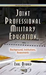 Joint Professional Military Education : Background, Institutions, Assessments