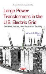 Large Power Transformers in the U.S. Electric Grid : Elements, Issues, and Substation Security