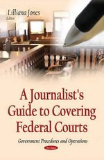 Journalist's Guide to Covering Federal Courts