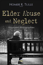 Elder Abuse and Neglect : Annotated Bibliographies