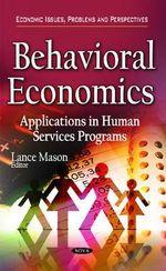 Behavioral Economics : Applications in Human Services Programs