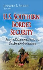 U.S. Southern Border Security : Analysis, Recommendations, and Collaborative Mechanisms
