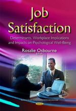 Job Satisfaction : Determinants, Workplace Implications and Impacts on Psychological Well-Being