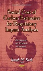 Social Cost of Carbon Estimates for Regulatory Impact Analysis : Development and Technical Assessment