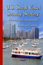 U.S. Small Vessel Security Strategy : Elements and Assessments - Penelope Emmet