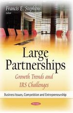 Large Partnerships : Growth Trends and IRS Challenges - Francis E. Stephens