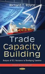 Trade Capacity Building : Analyses of U.S. Assistance to Developing Countries